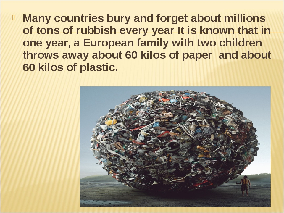Many countries bury and forget about millions of tons of rubbish every year I...