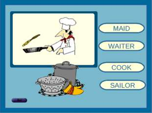 MAID WAITER COOK SAILOR