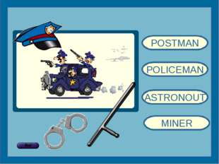 POLICEMAN POSTMAN ASTRONOUT MINER