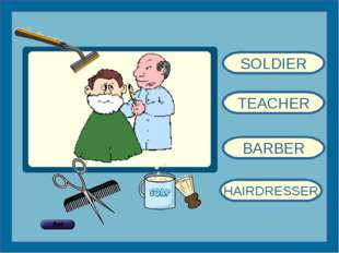 SOLDIER TEACHER BARBER HAIRDRESSER