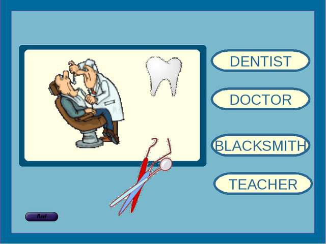 DENTIST DOCTOR BLACKSMITH TEACHER