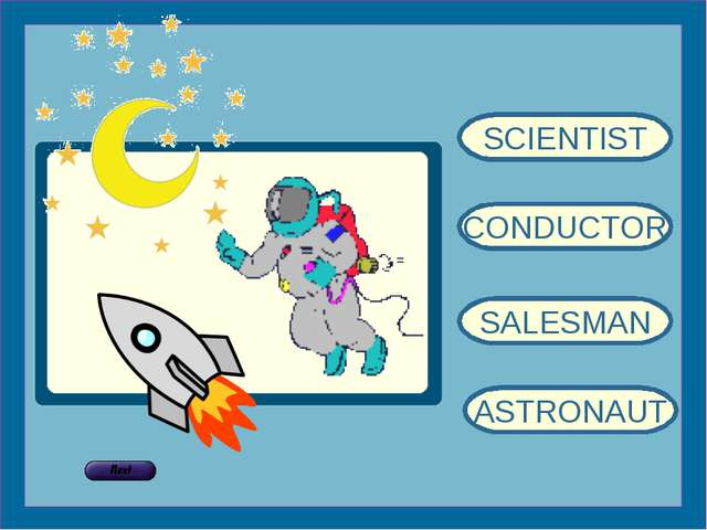 SCIENTIST CONDUCTOR SALESMAN ASTRONAUT