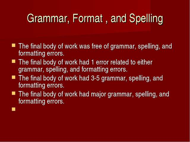 Grammar, Format , and Spelling 	 The final body of work was free of grammar,...