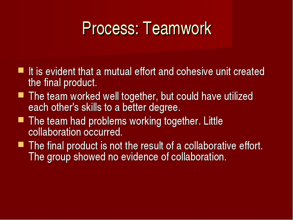Process: Teamwork It is evident that a mutual effort and cohesive unit create...