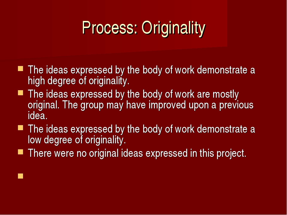Process: Originality The ideas expressed by the body of work demonstrate a hi...