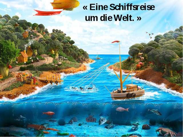 « Eine Schiffsreise um die Welt. »