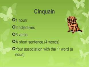Cinquain 1 noun 2 adjectives 3 verbs A short sentence (4 words) Your associat