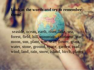 Look at the words and try to remember them! seaside, ocean, earth, river, la
