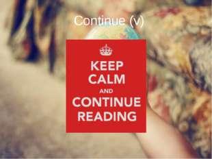 Continue (v)