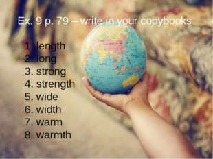 Ex. 9 p. 79 – write in your copybooks 1. length 2. long 3. strong 4. strengt
