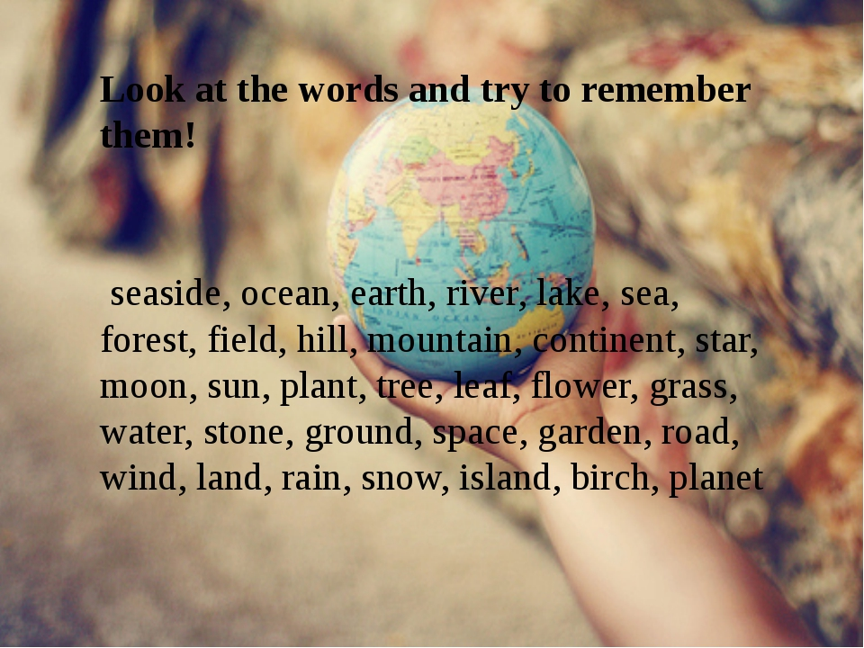 Look at the words and try to remember them! seaside, ocean, earth, river, la...