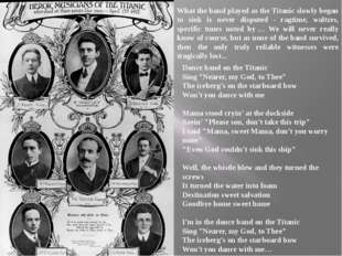 What the band played as the Titanic slowly began to sink is never disputed -