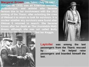 Margaret Brown (nee Tobin) (July 18, 1867 – October 26, 1932) was an American