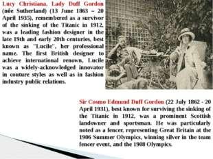 Lucy Christiana, Lady Duff Gordon (née Sutherland) (13 June 1863 – 20 April 1