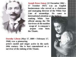 Joseph Bruce Ismay (12 December 1862 – 17 October 1937) was an English busine