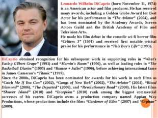 Leonardo Wilhelm DiCaprio (born November 11, 1974) is an American actor and f