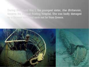 During the World War I, the youngest sister, the Britannic, became the bigges