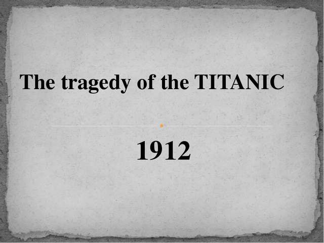 1912 The tragedy of the TITANIC