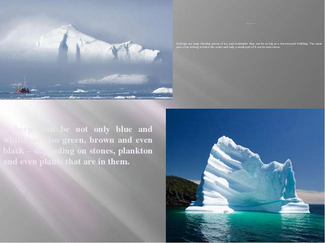 What is an iceberg? Icebergs are huge floating pieces of ice, and sometimes...