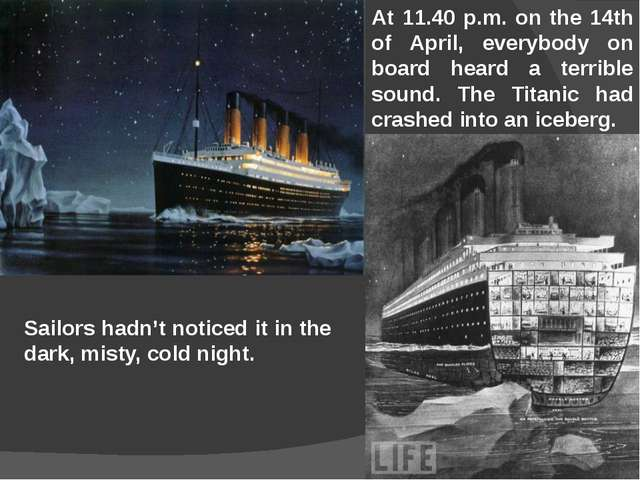 At 11.40 p.m. on the 14th of April, everybody on board heard a terrible sound...