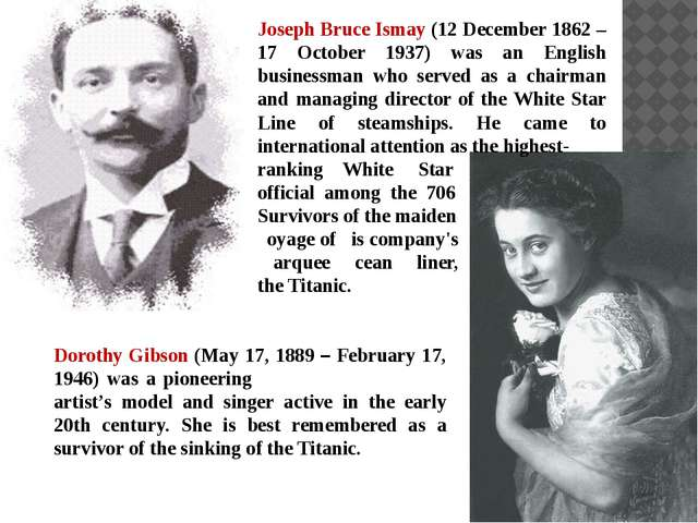 Joseph Bruce Ismay (12 December 1862 – 17 October 1937) was an English busine...