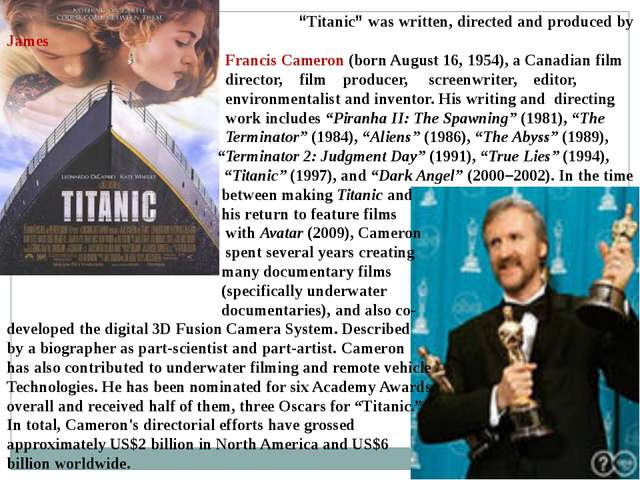 """""""Titanic"""" was written, directed and produced by James Francis Cameron (born..."""