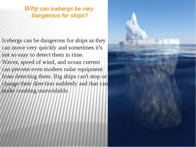 Why can icebergs be very Dangerous for ships? Icebergs can be dangerous for s...