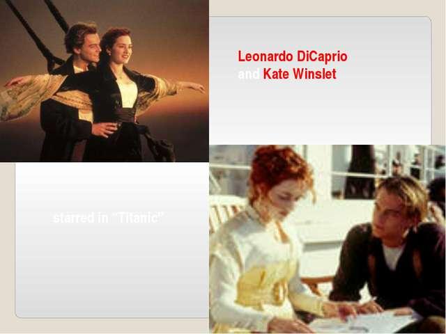 """Leonardo DiCaprio and Kate Winslet starred in """"Titanic"""""""