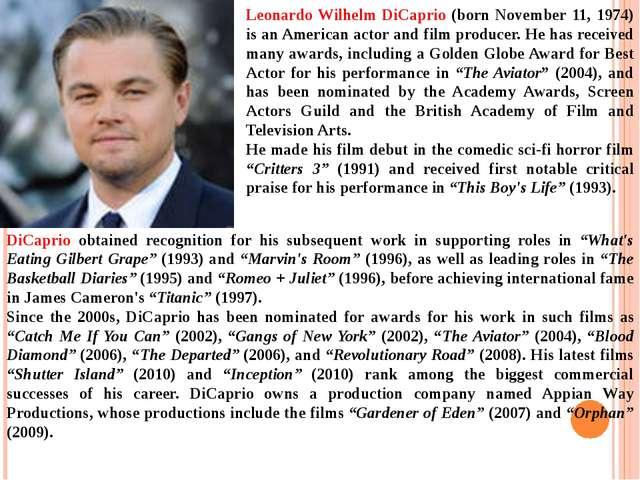 Leonardo Wilhelm DiCaprio (born November 11, 1974) is an American actor and f...