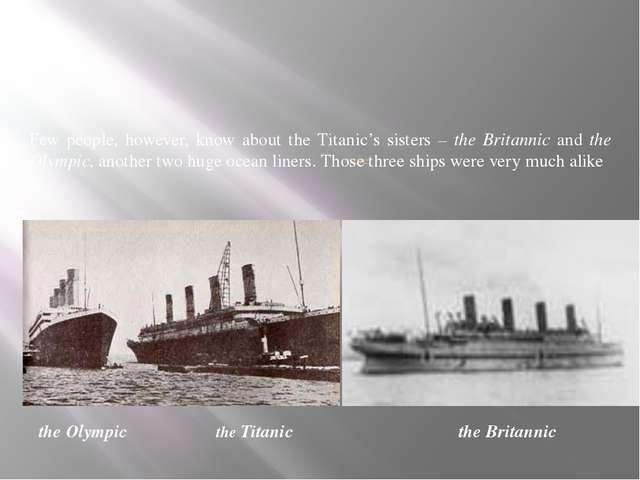 What have you learnt about the Titanic's sisters? Few people, however, know...