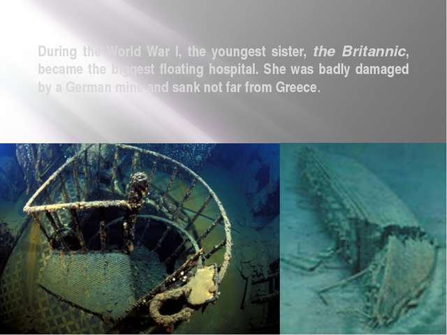 During the World War I, the youngest sister, the Britannic, became the bigges...