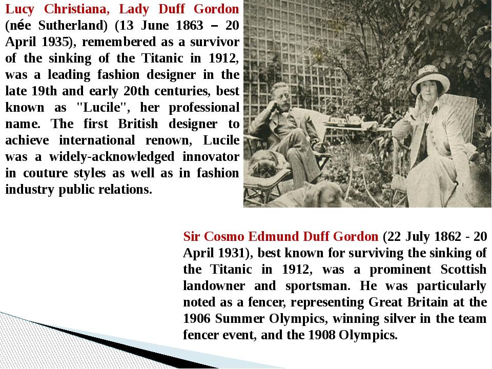 Lucy Christiana, Lady Duff Gordon (née Sutherland) (13 June 1863 – 20 April 1...