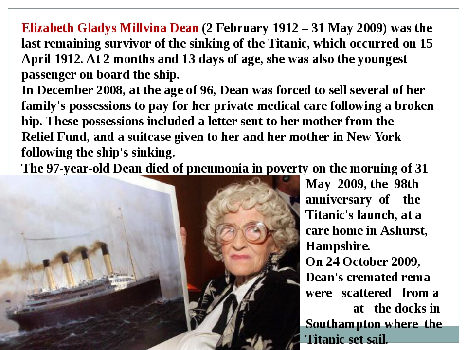Elizabeth Gladys Millvina Dean (2 February 1912 – 31 May 2009) was the last r...