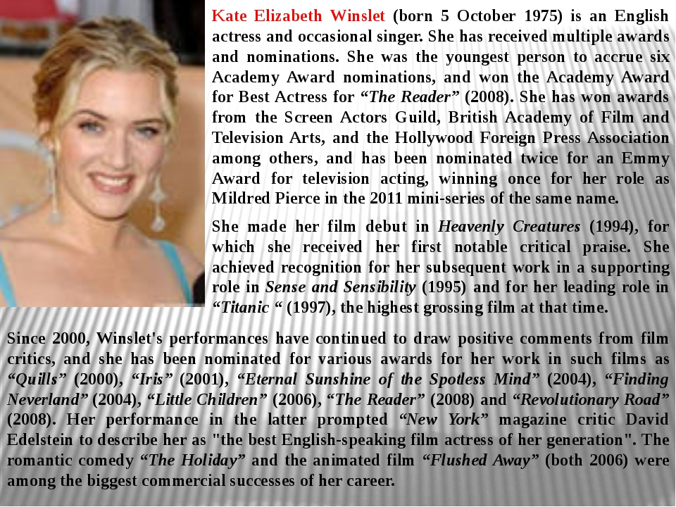 Kate Elizabeth Winslet (born 5 October 1975) is an English actress and occasi...