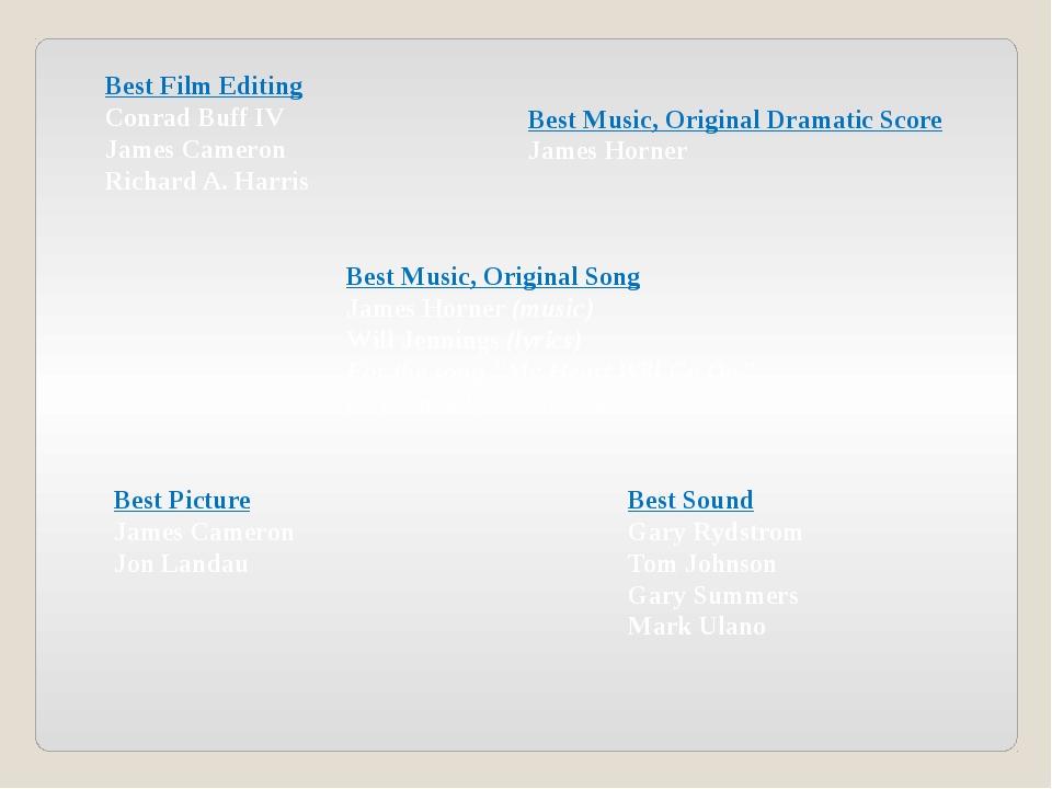 Best Film Editing Conrad Buff IV James Cameron Richard A. Harris Best Music,...