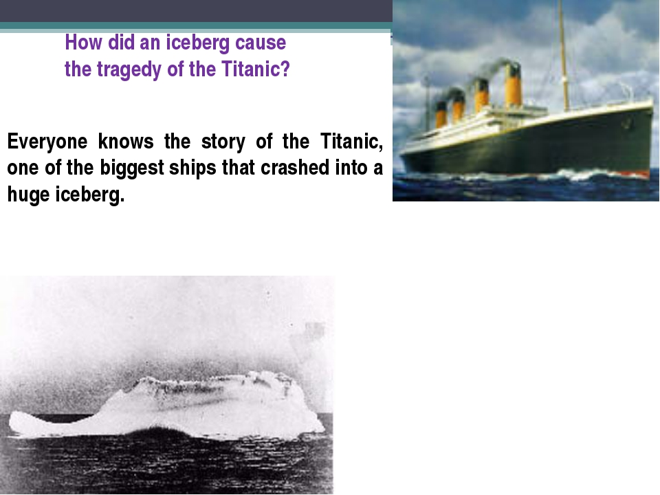 How did an iceberg cause the tragedy of the Titanic? Everyone knows the stor...