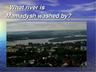 What river is Mamadysh washed by?