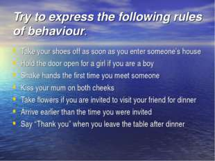Try to express the following rules of behaviour. Take your shoes off as soon