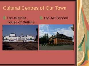 Cultural Centres of Our Town The District House of Culture The Art School