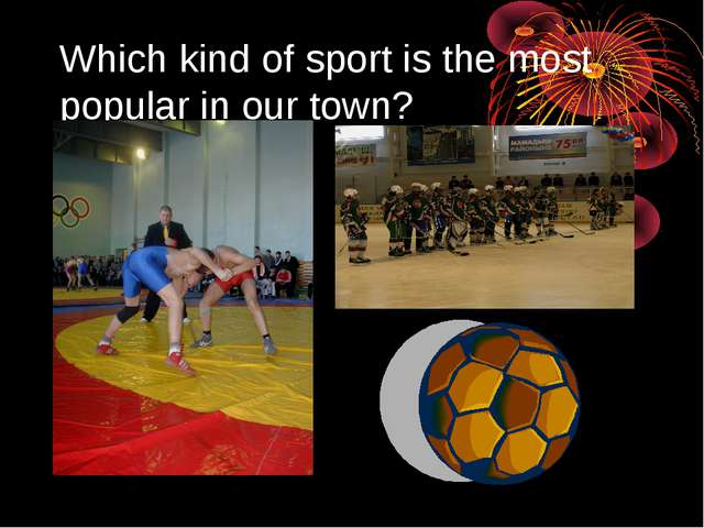 Which kind of sport is the most popular in our town?