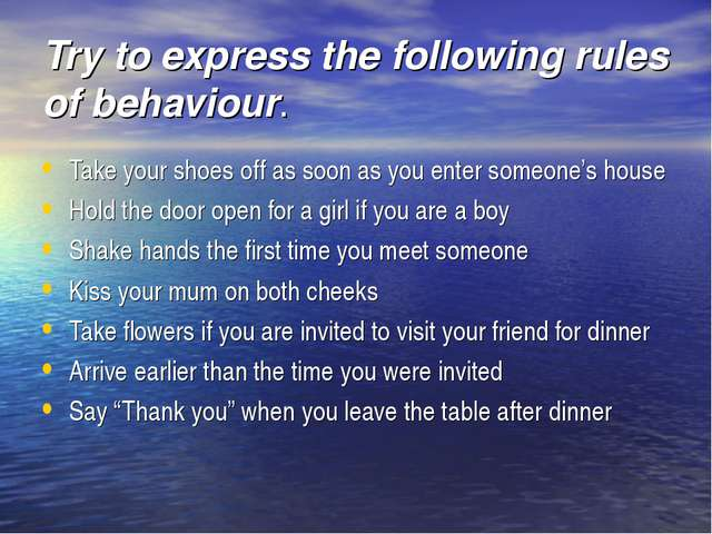 Try to express the following rules of behaviour. Take your shoes off as soon...