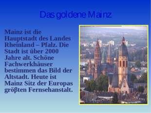 Das goldene Mainz Mainz ist die Hauptstadt des Landes Rheinland – Pfalz. Die