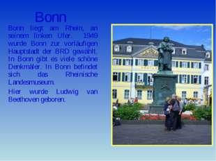 Bonn Bonn liegt am Rhein, an seinem linken Ufer. 1949 wurde Bonn zur vorläufi