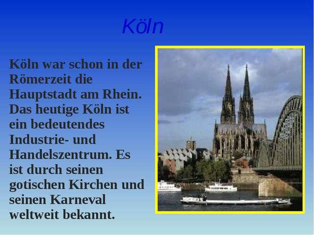 Köln war schon in der Römerzeit die Hauptstadt am Rhein. Das heutige Köln is...