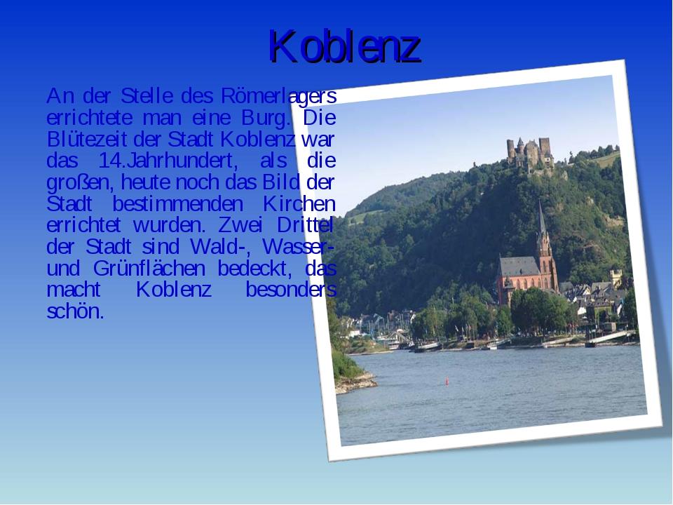 Koblenz An der Stelle des Römerlagers errichtete man eine Burg. Die Blütezeit...