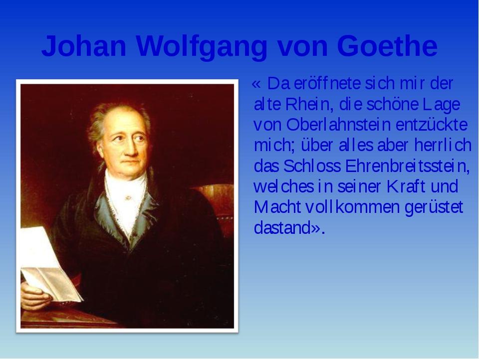 Johan Wolfgang von Goethe « Da eröffnete sich mir der alte Rhein, die schöne...