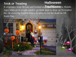 Trick or Treating It originates from Britain and Ireland and dates back to th
