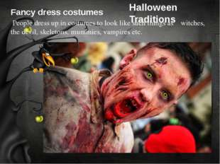 Fancy dress costumes People dress up in costumes to look like such things as