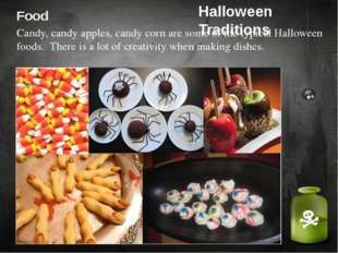 Food Candy, candy apples, candy corn are some of the typical Halloween foods.