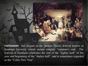 Halloween has origins in the ancient Gaelic festival known as Samhain [sa:win